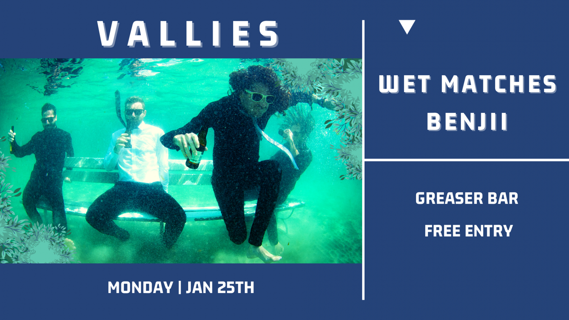 The Vallies,  Wet Matches & Benjii   FREE ENTRY   MON 25TH JANUARY